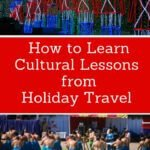 How To Learn Cultural Lessons From Holiday Travel